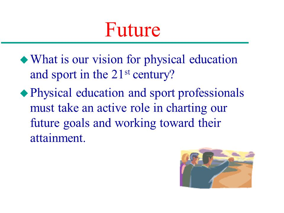 the future of physical education It recognizes that, today and in the future,  physical education, and that learning in turn contributes to their overall well-being.