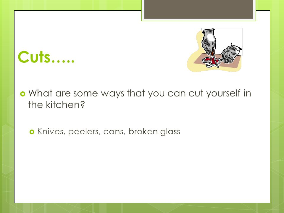 Kitchen hazards ppt video online download for How to cut yourself with glass