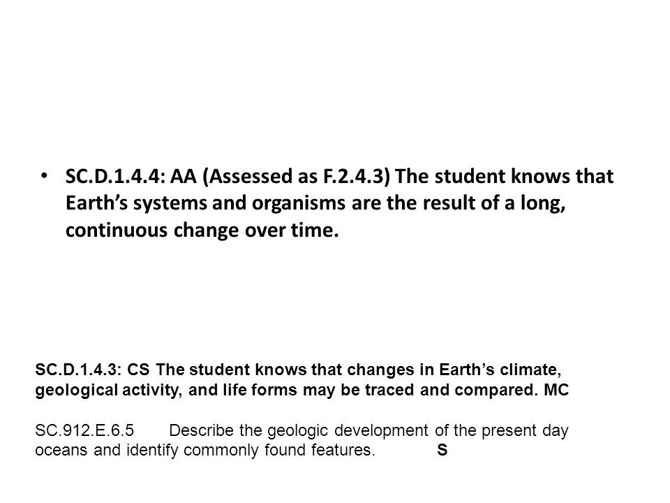 SC.D.1.4.4: AA (Assessed as F.2.4.3) The student knows that Earth's systems and organisms are the result of a long, continuous change over time.