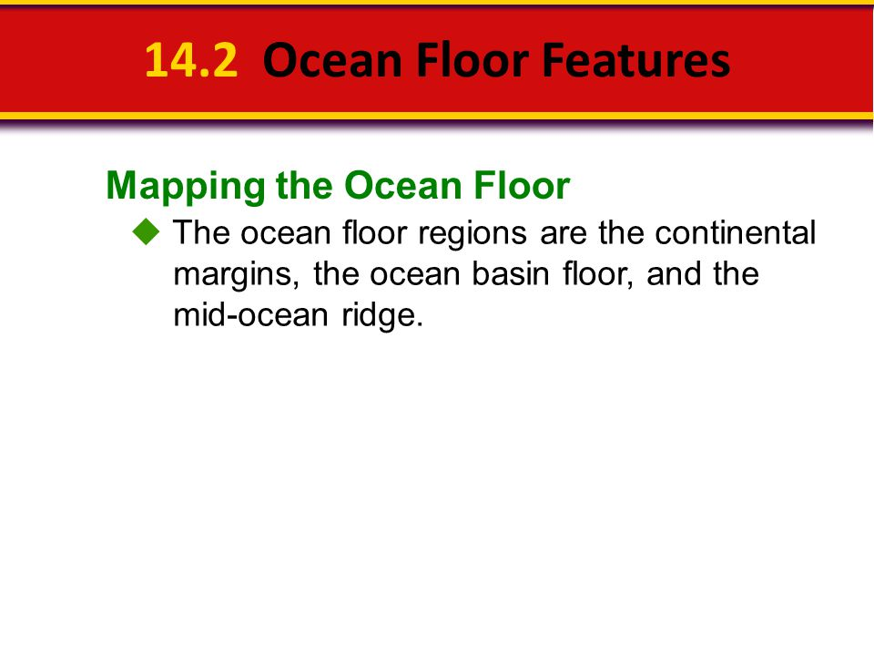 14.2 Ocean Floor Features Mapping the Ocean Floor