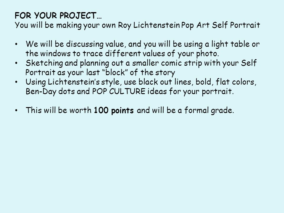 FOR YOUR PROJECT… You will be making your own Roy Lichtenstein Pop Art Self Portrait.