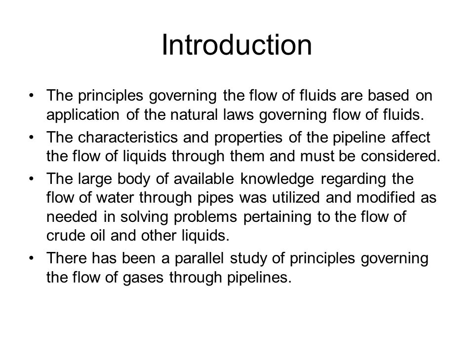 Introduction The principles governing the flow of fluids are based on application of the natural laws governing flow of fluids.