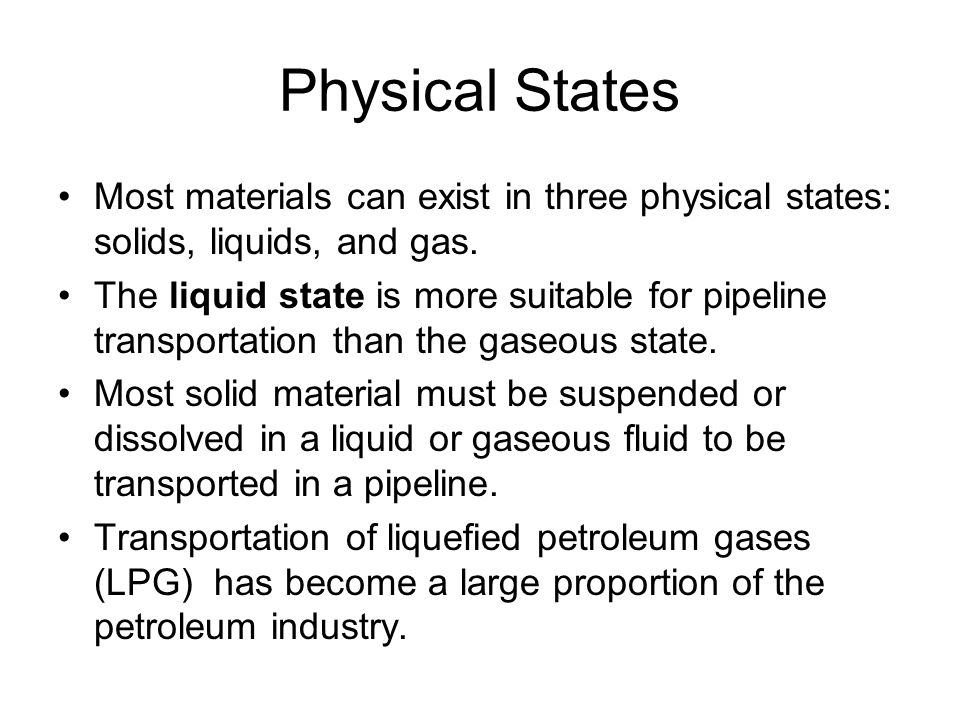 Physical States Most materials can exist in three physical states: solids, liquids, and gas.