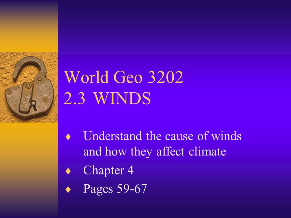 World Geo WINDS Understand the cause of winds and how they affect climate.