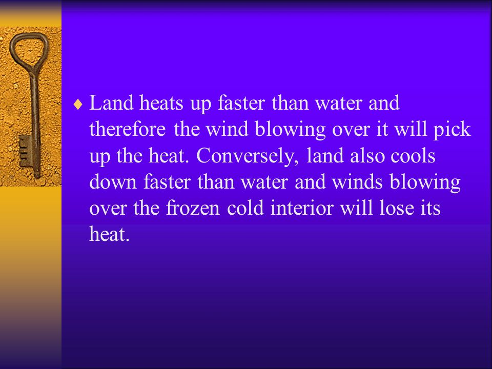 Land heats up faster than water and therefore the wind blowing over it will pick up the heat.