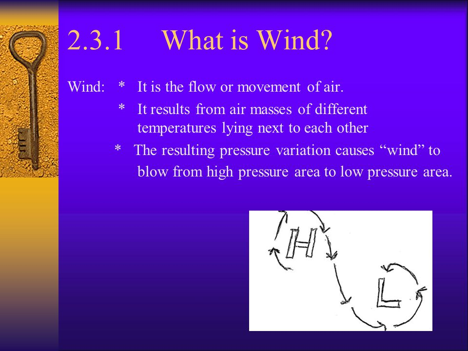 2.3.1 What is Wind Wind: * It is the flow or movement of air.