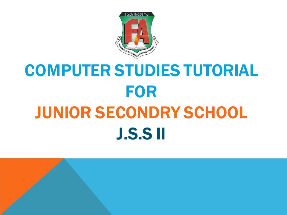 COMPUTER STUDIES TUTORIAL FOR JUNIOR SECONDRY SCHOOL J.S.S II