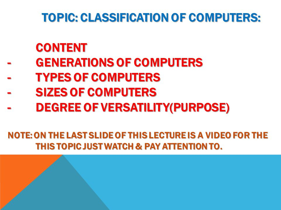TOPIC: CLASSIFICATION OF COMPUTERS: CONTENT -