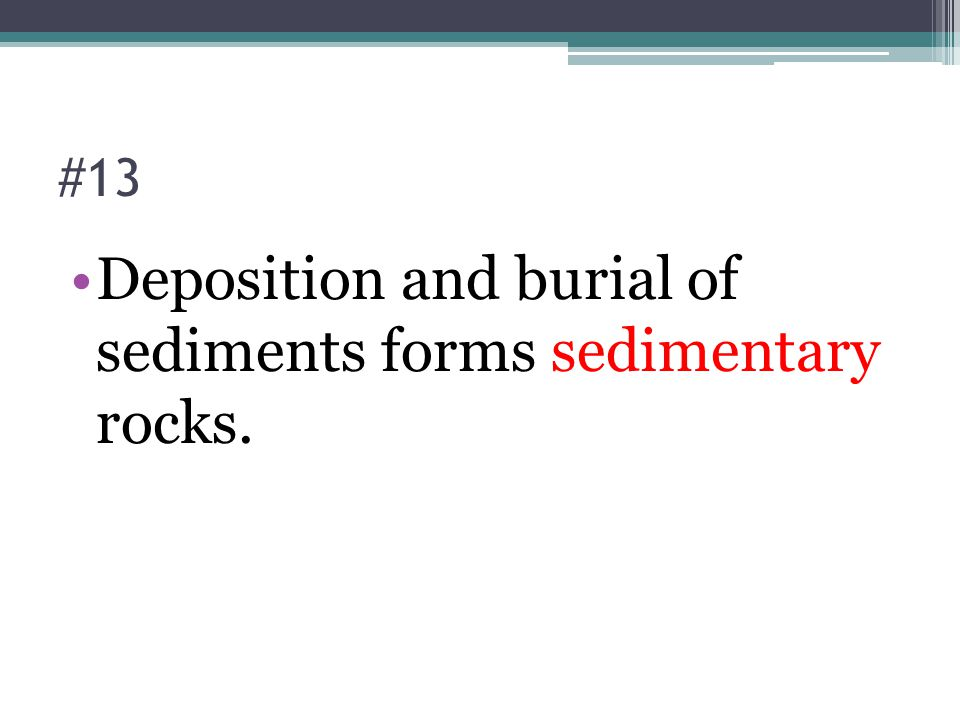 Deposition and burial of sediments forms sedimentary rocks.