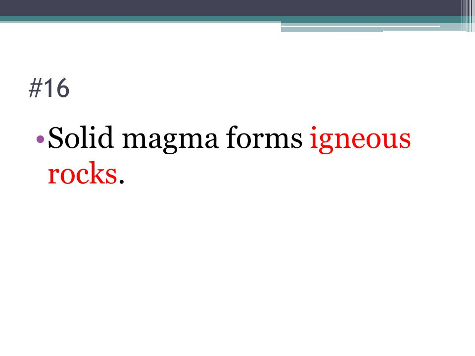 Solid magma forms igneous rocks.