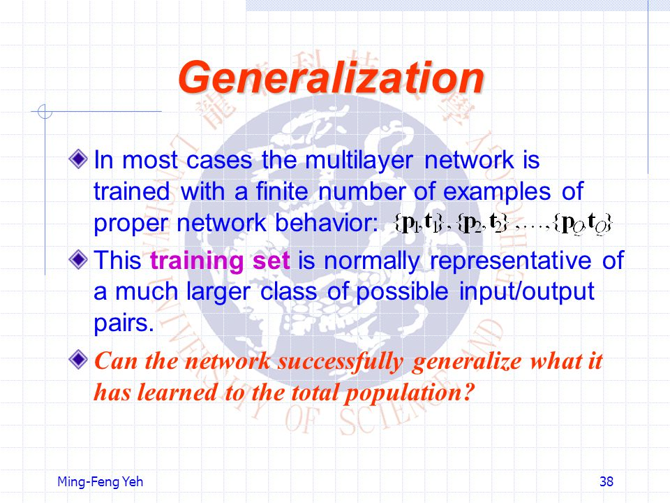 Generalization In most cases the multilayer network is trained with a finite number of examples of proper network behavior: