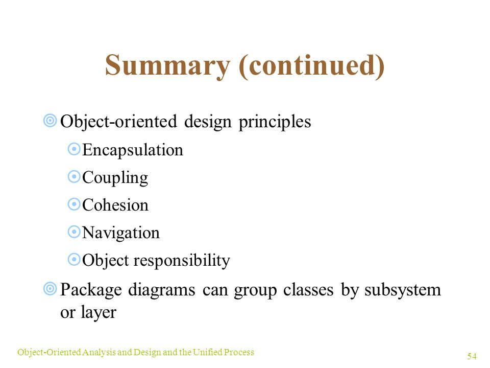 Summary (continued) Object-oriented design principles