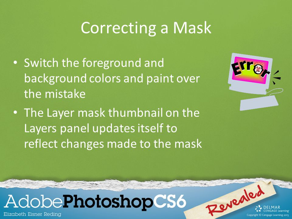 Correcting a Mask Switch the foreground and background colors and paint over the mistake.