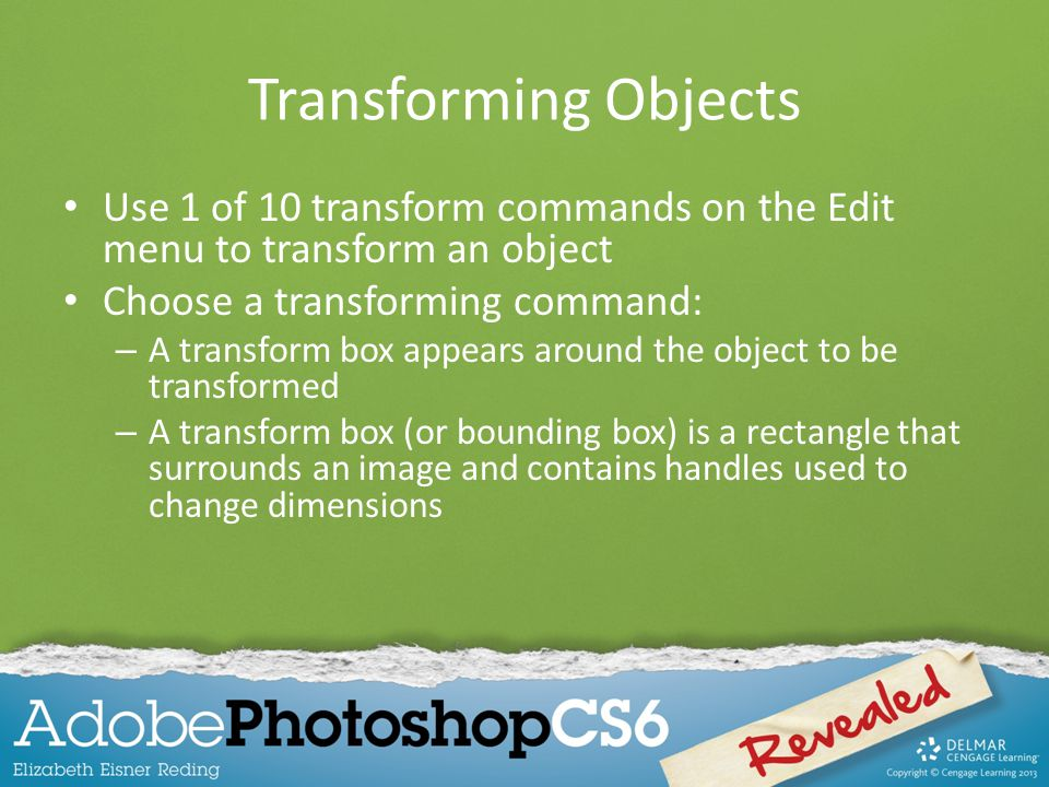Transforming Objects Use 1 of 10 transform commands on the Edit menu to transform an object. Choose a transforming command: