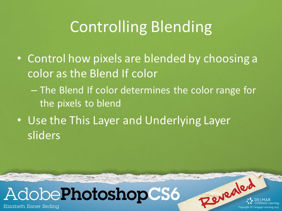 Controlling Blending Control how pixels are blended by choosing a color as the Blend If color.