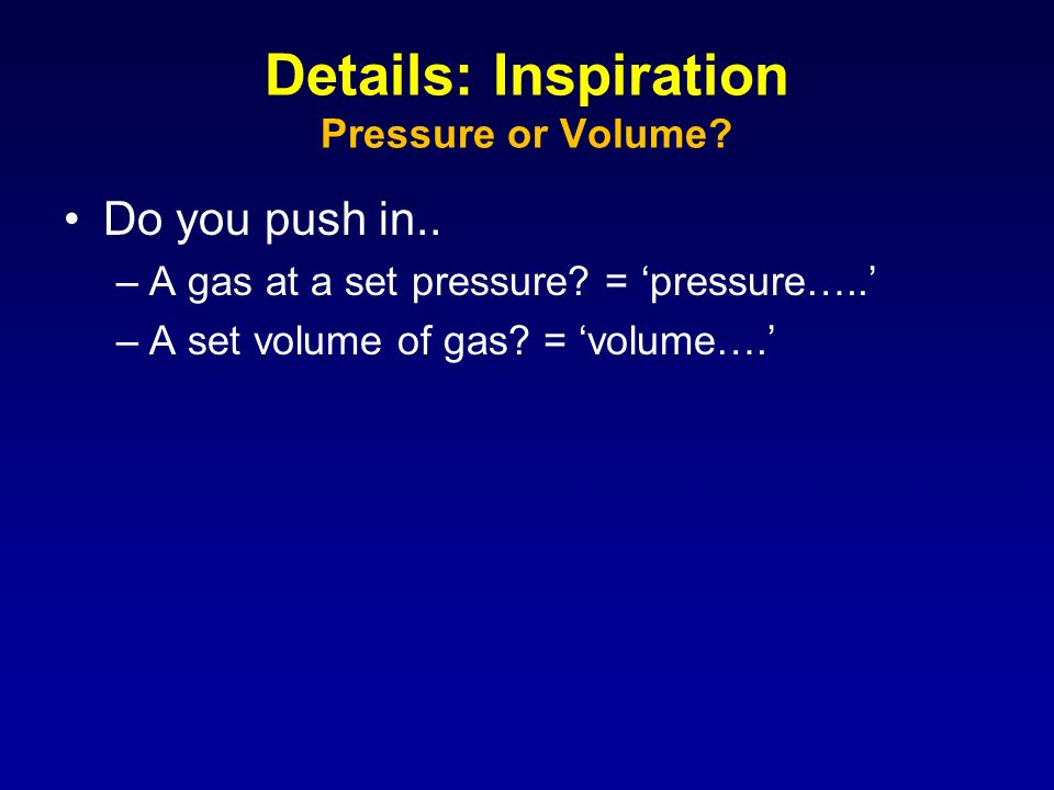 Details: Inspiration Pressure or Volume