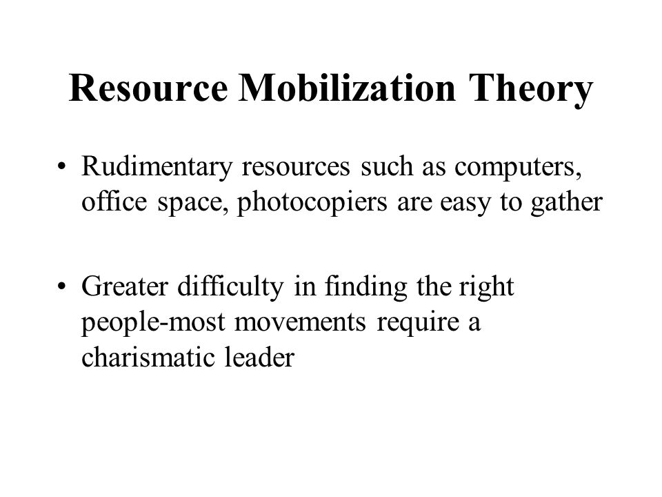 resource mobilisation theory Do you know this theory are you agree with this hypothesis my experience and reason suggest resource mobilization theory social movement is effective if have good organization and clear structure program of social movement is something like staff on market of idea good organization with good.