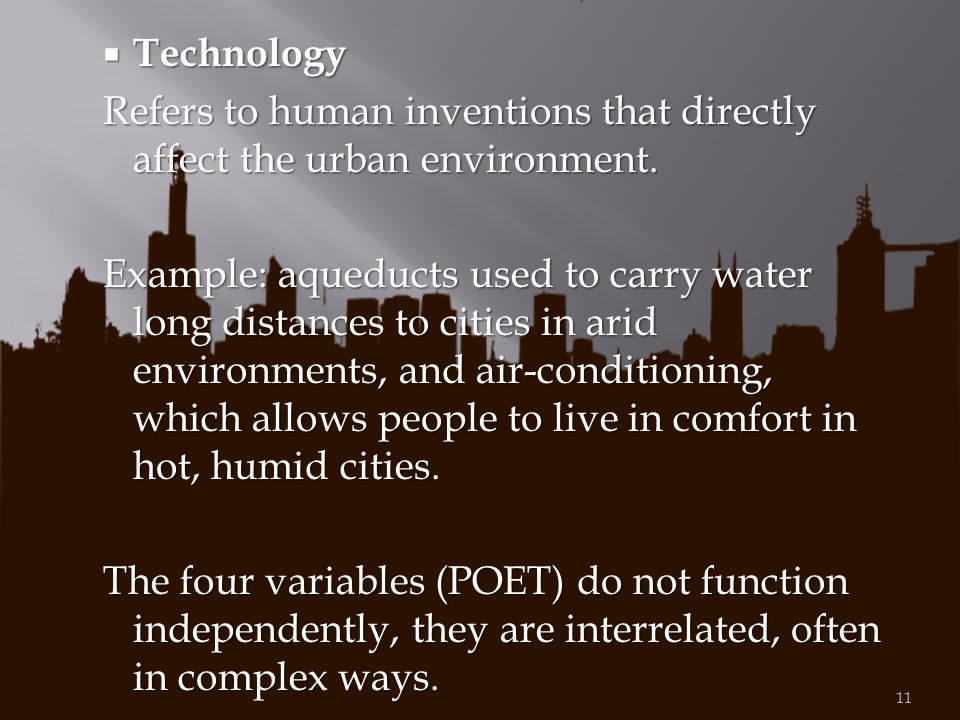 Technology Refers to human inventions that directly affect the urban environment.