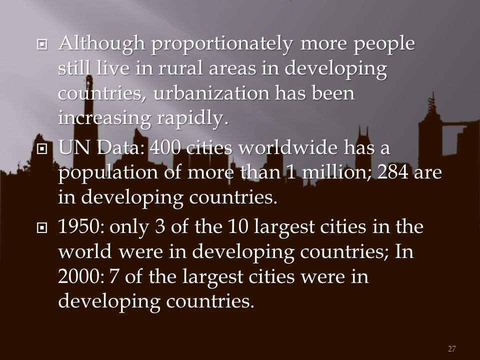 Although proportionately more people still live in rural areas in developing countries, urbanization has been increasing rapidly.