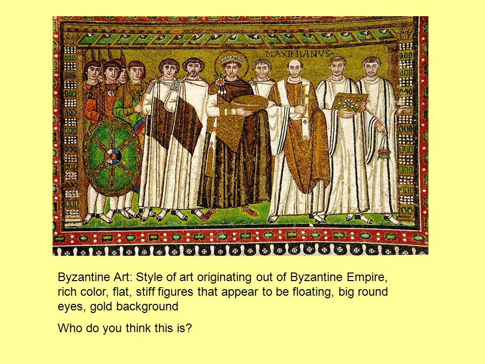 Byzantine Art: Style of art originating out of Byzantine Empire, rich color, flat, stiff figures that appear to be floating, big round eyes, gold background