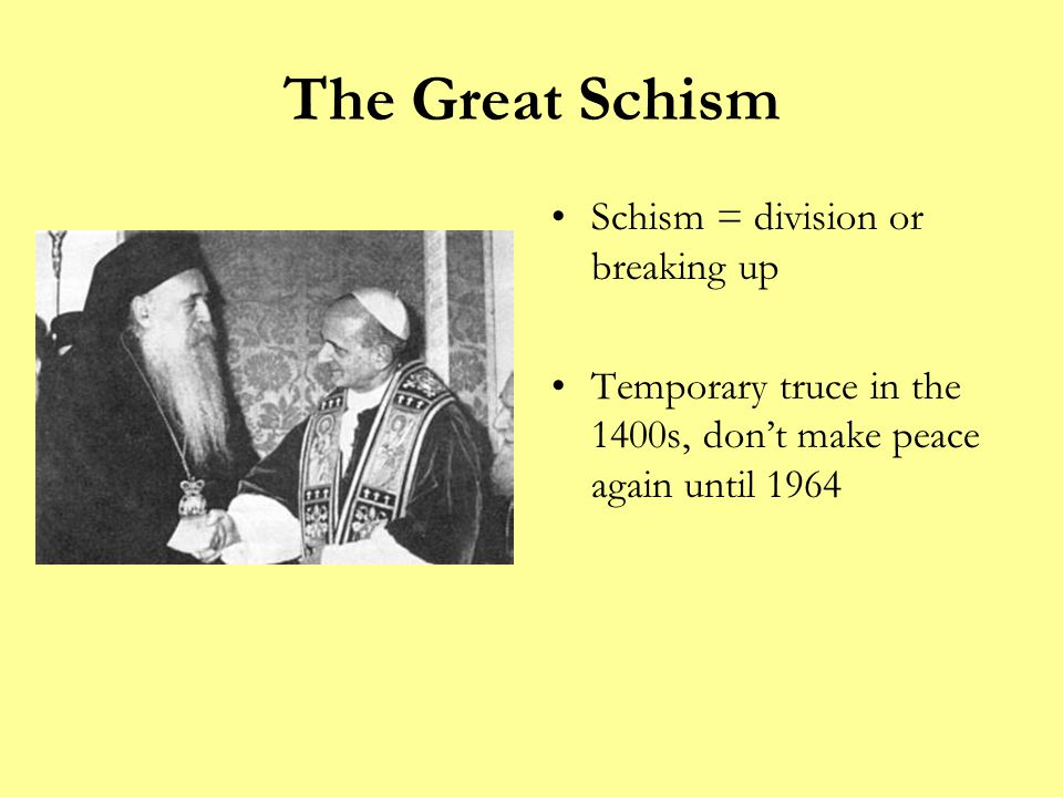 The Great Schism Schism = division or breaking up