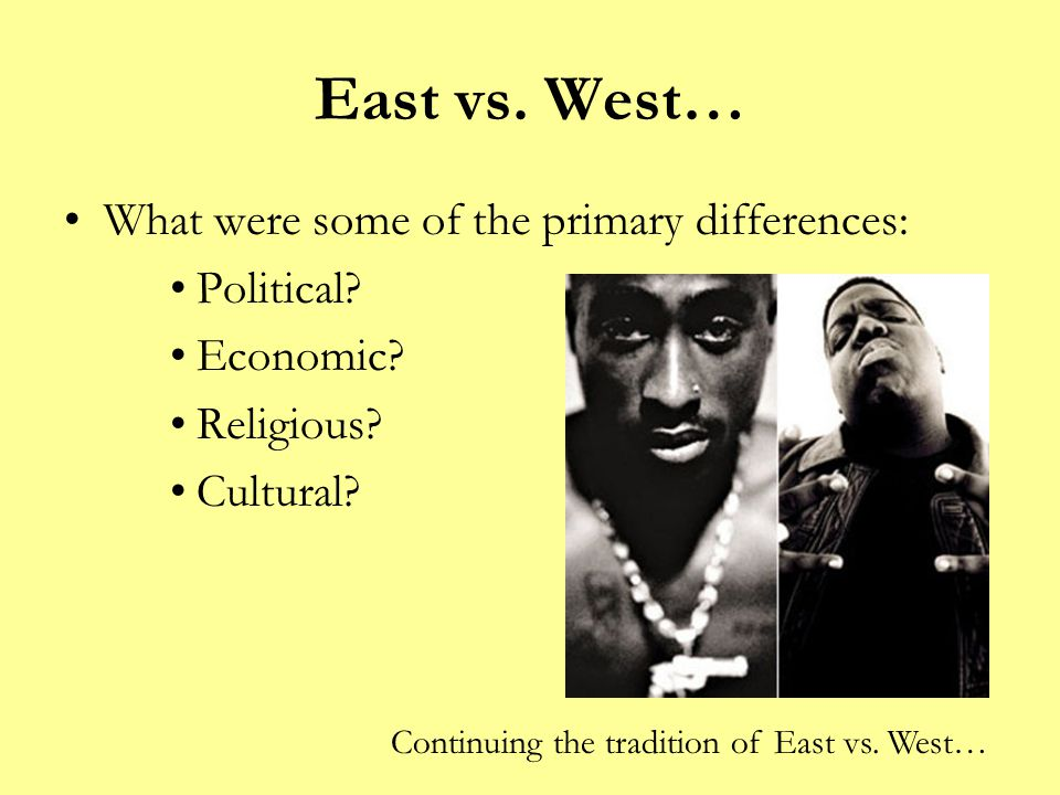 East vs. West… What were some of the primary differences: Political