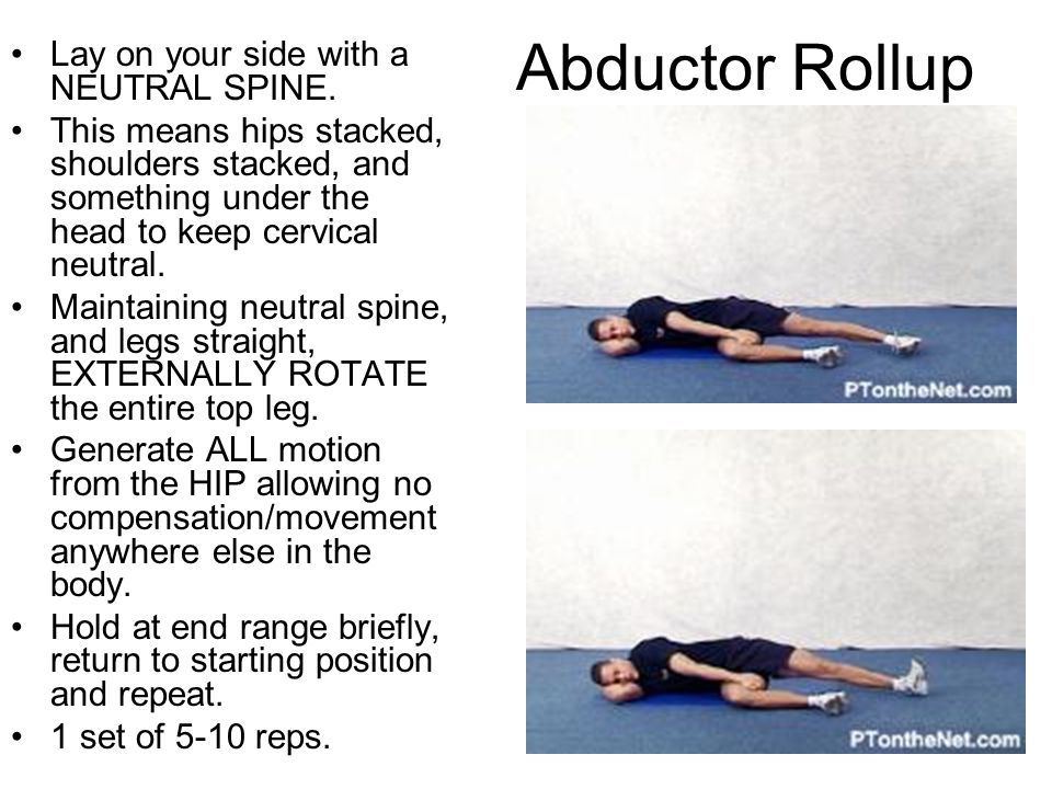 Abductor Rollup Lay on your side with a NEUTRAL SPINE.