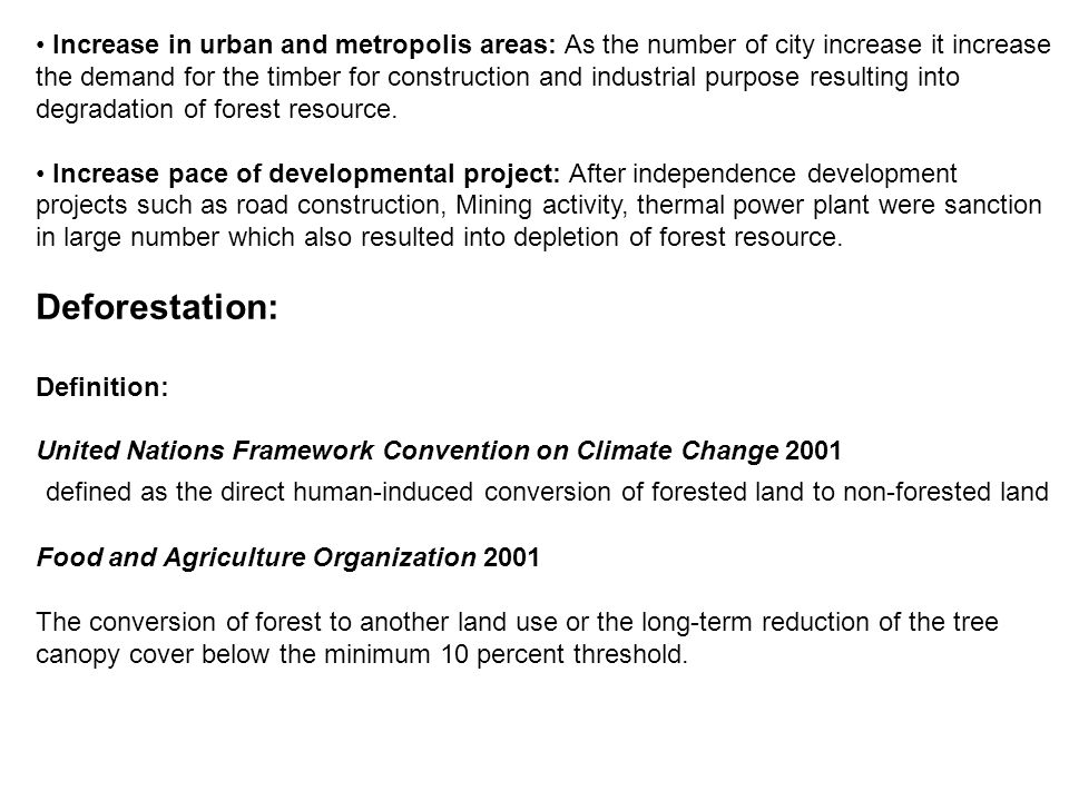 Increase in urban and metropolis areas: As the number of city increase it increase the demand for the timber for construction and industrial purpose resulting into degradation of forest resource.