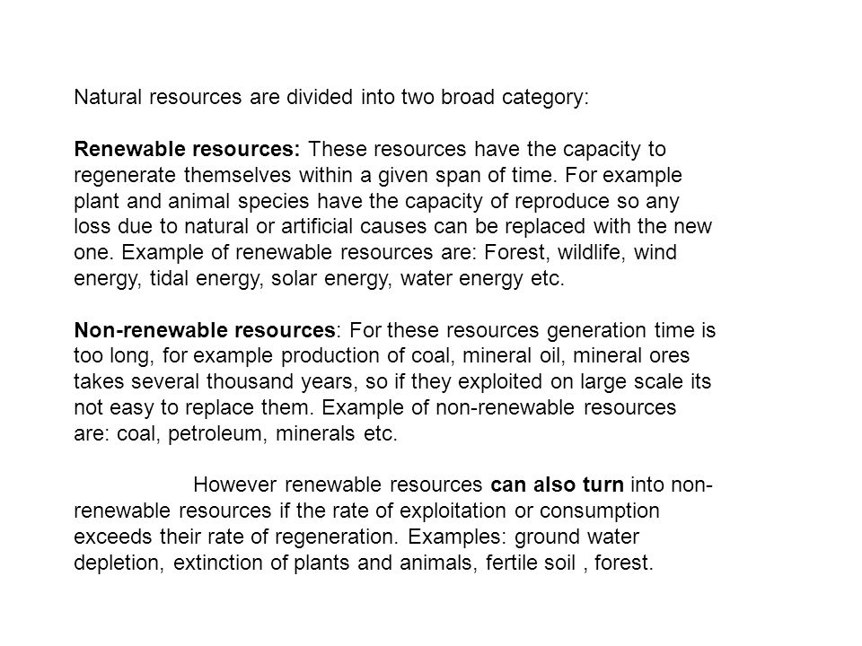 Natural resources are divided into two broad category: