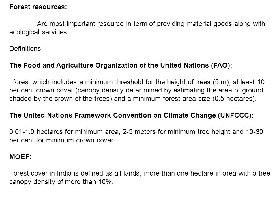 Forest resources: Are most important resource in term of providing material goods along with ecological services.