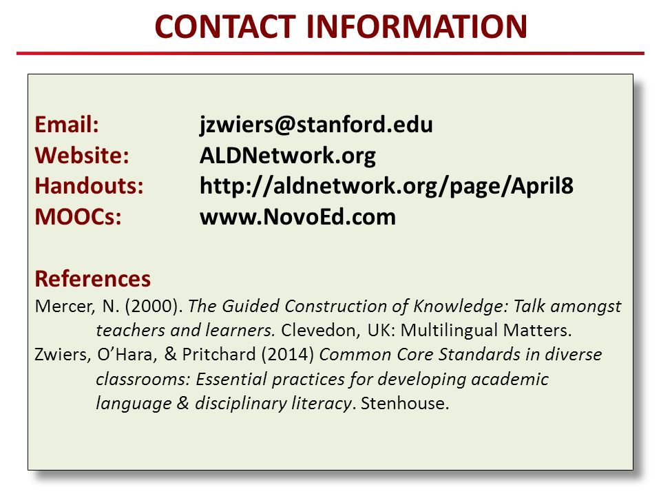 CONTACT INFORMATION Email: jzwiers@stanford.edu. Website: ALDNetwork.org. Handouts: http://aldnetwork.org/page/April8.