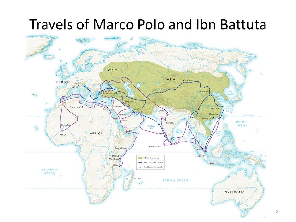 marco polo ibn battuta Ibn battuta (or ibn baṭūṭah) (/ˌɪbənbætˈtuːtɑː/ arabic: محمد ابن بطوطة   fully  ʾabū ʿabd  furthermore, ibn battuta's description and marco polo's writings  share extremely similar sections and themes, with some of the same commentary ,.
