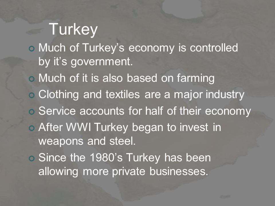 Turkey Much of Turkey's economy is controlled by it's government.