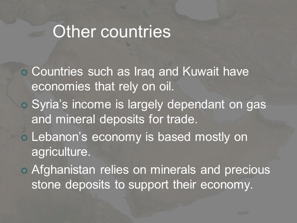 Other countries Countries such as Iraq and Kuwait have economies that rely on oil.