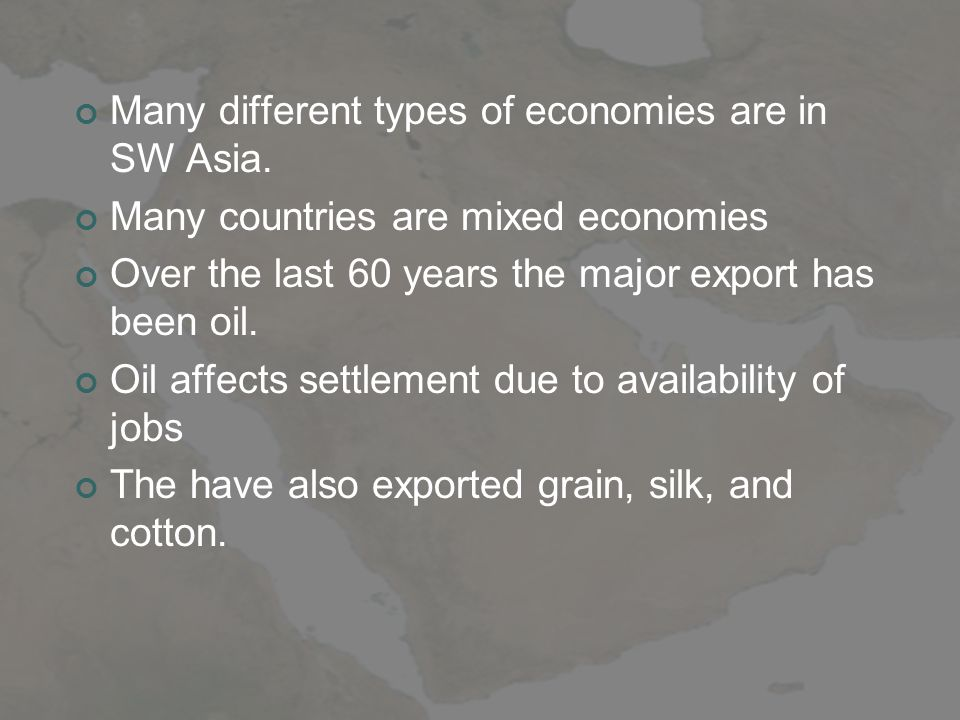 Many different types of economies are in SW Asia.
