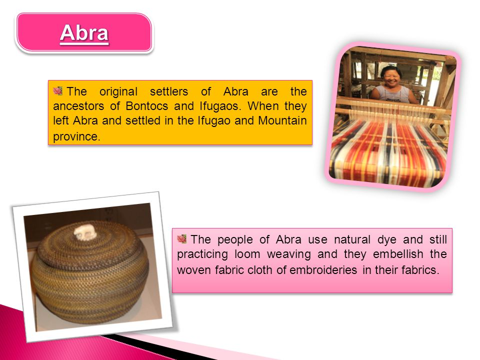 Abra The original settlers of Abra are the ancestors of Bontocs and Ifugaos. When they left Abra and settled in the Ifugao and Mountain province.