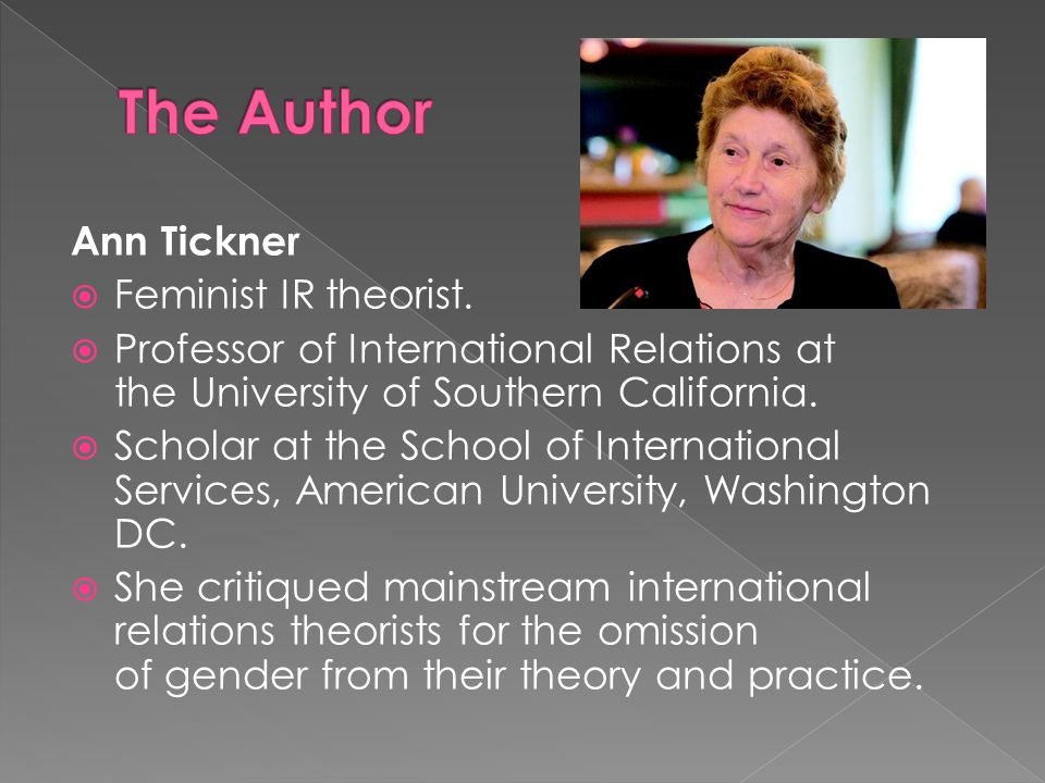 The Author Ann Tickner Feminist IR theorist.