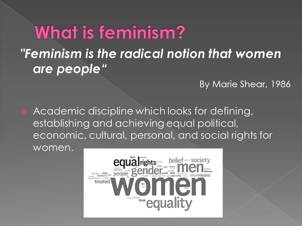 What is feminism Feminism is the radical notion that women are people By Marie Shear,