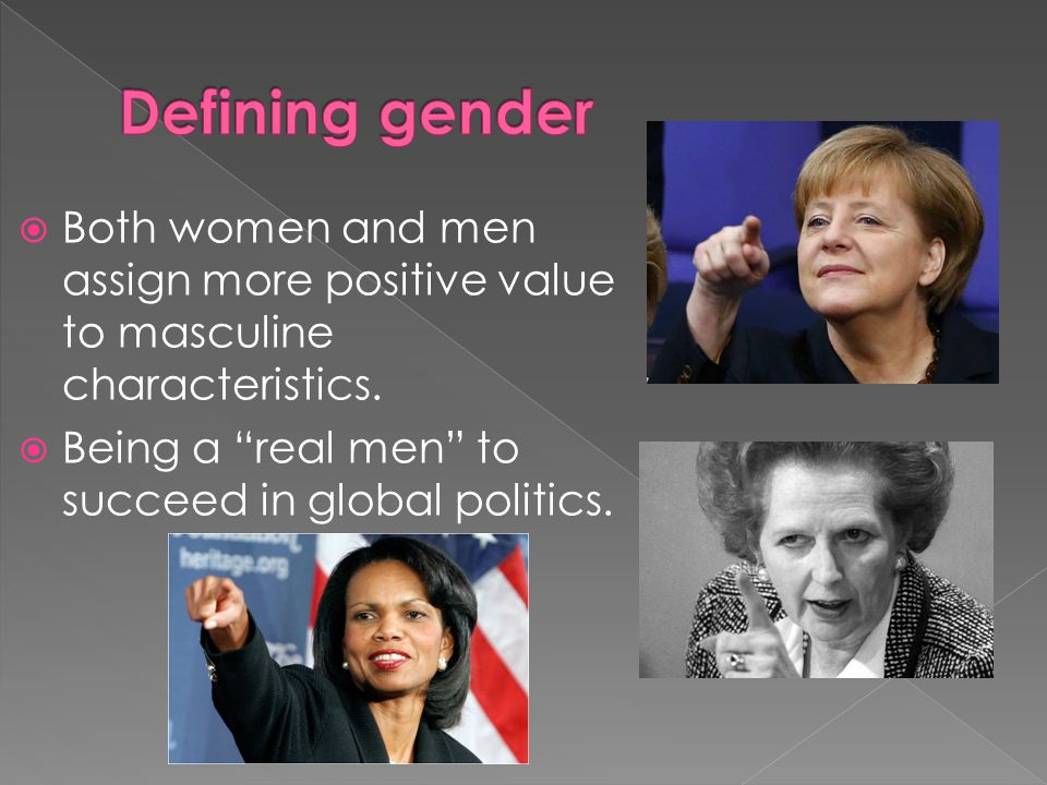 Defining gender Both women and men assign more positive value to masculine characteristics.