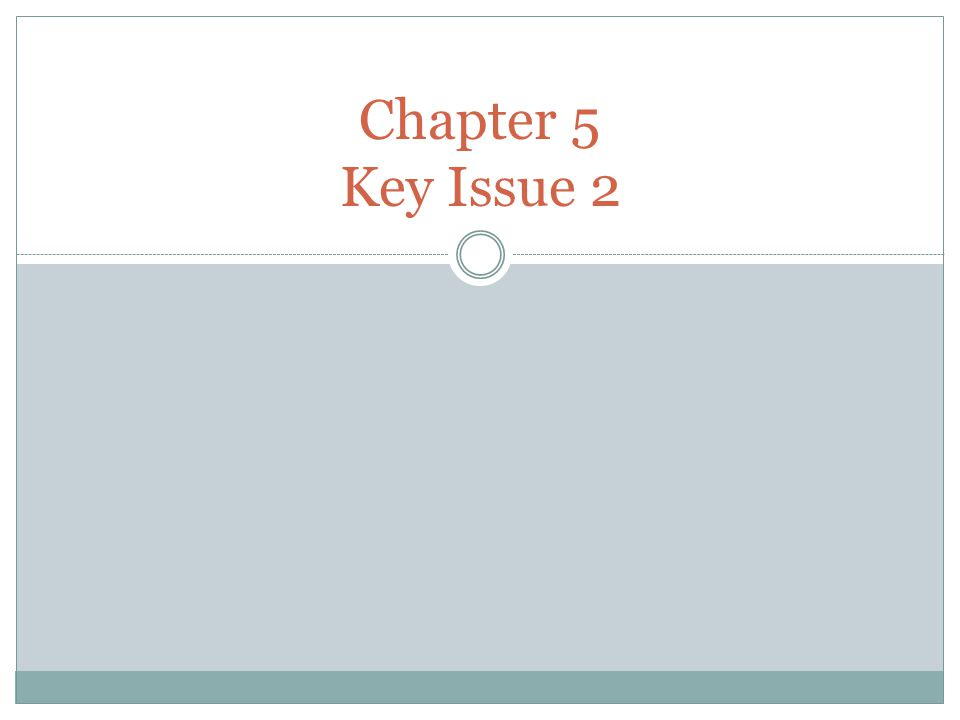 Chapter 5 Key Issue 2