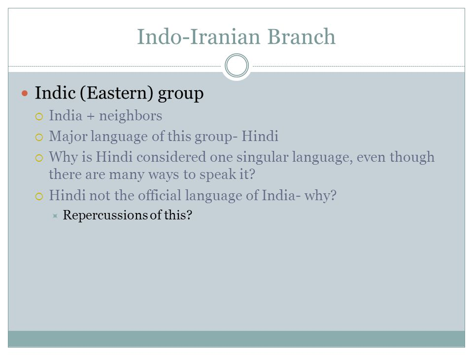 Indo-Iranian Branch Indic (Eastern) group India + neighbors