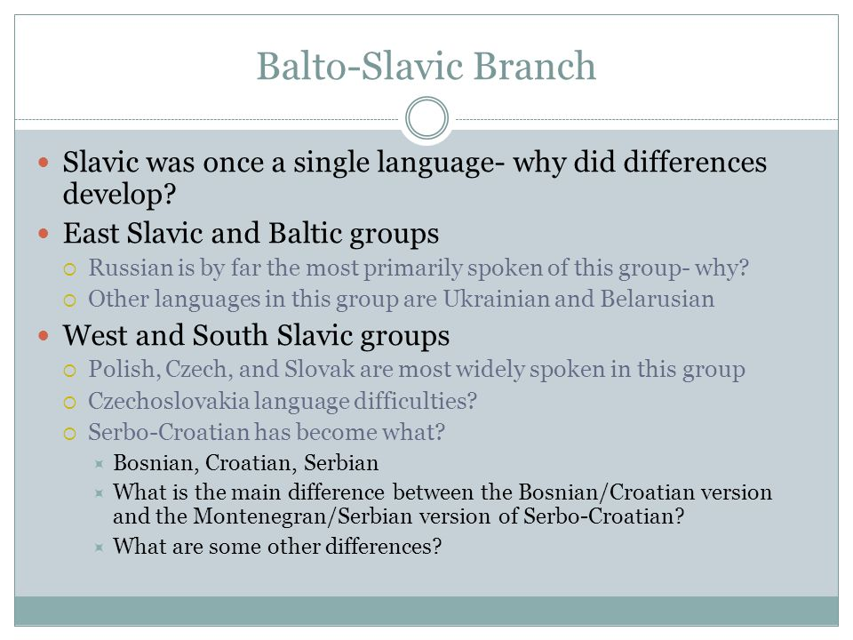 Balto-Slavic Branch Slavic was once a single language- why did differences develop East Slavic and Baltic groups.
