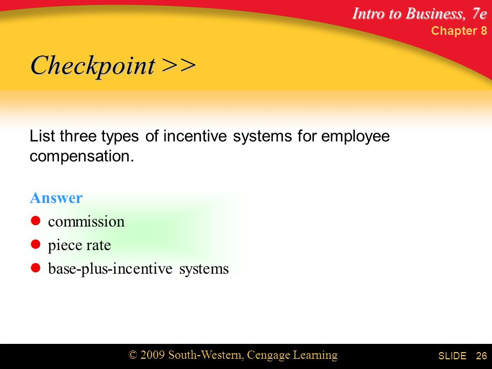 Chapter 8 Checkpoint >> List three types of incentive systems for employee compensation. Answer. commission.