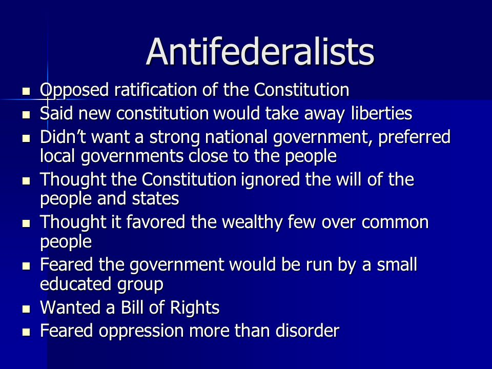 Antifederalists Opposed ratification of the Constitution