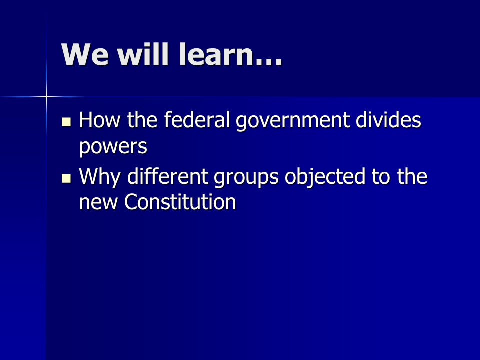 We will learn… How the federal government divides powers