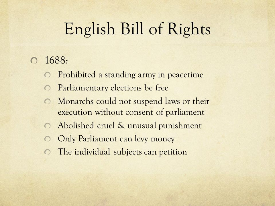 English Bill of Rights 1688: Prohibited a standing army in peacetime