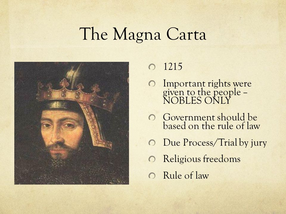 The Magna Carta Important rights were given to the people – NOBLES ONLY. Government should be based on the rule of law.