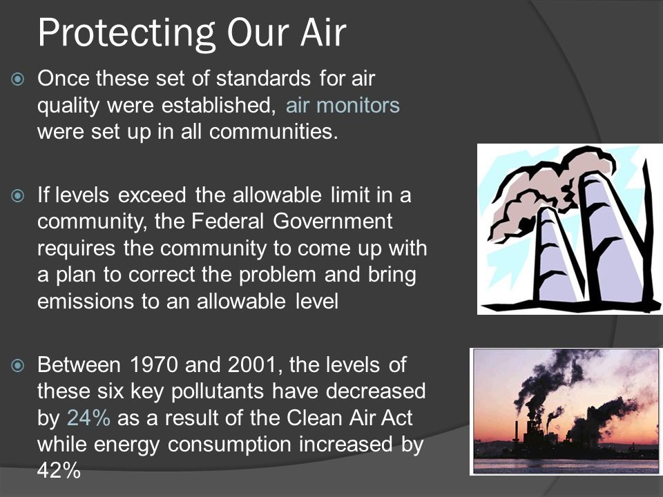 Protecting Our Air Once these set of standards for air quality were established, air monitors were set up in all communities.