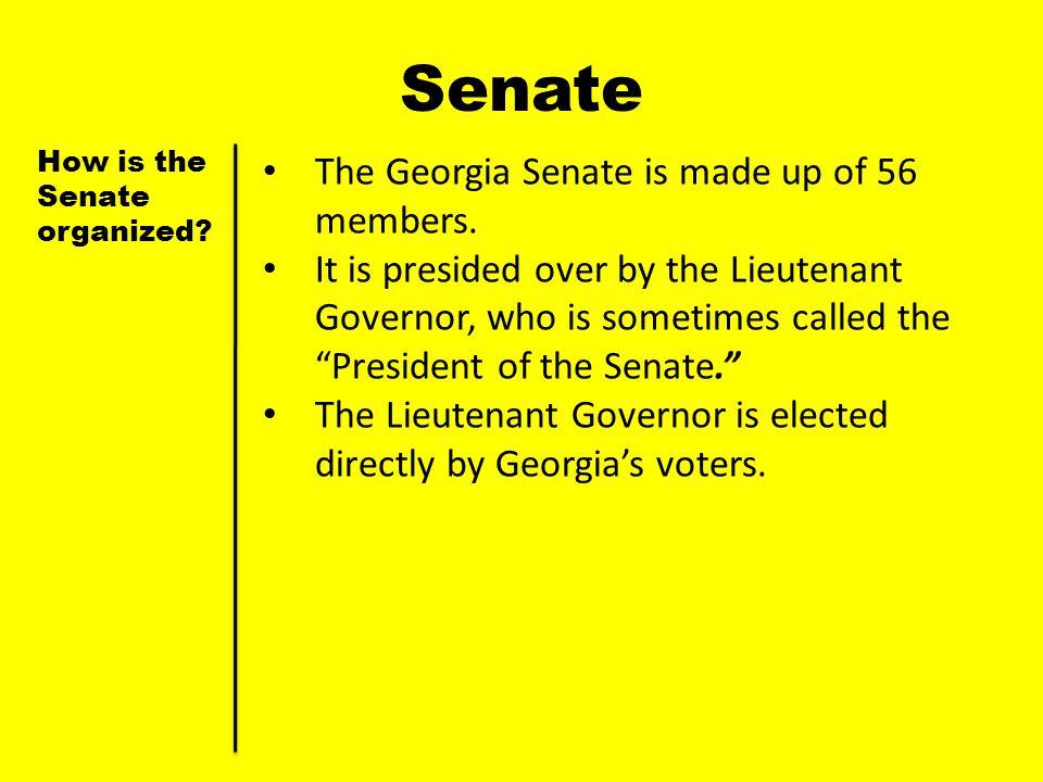 Senate The Georgia Senate is made up of 56 members.