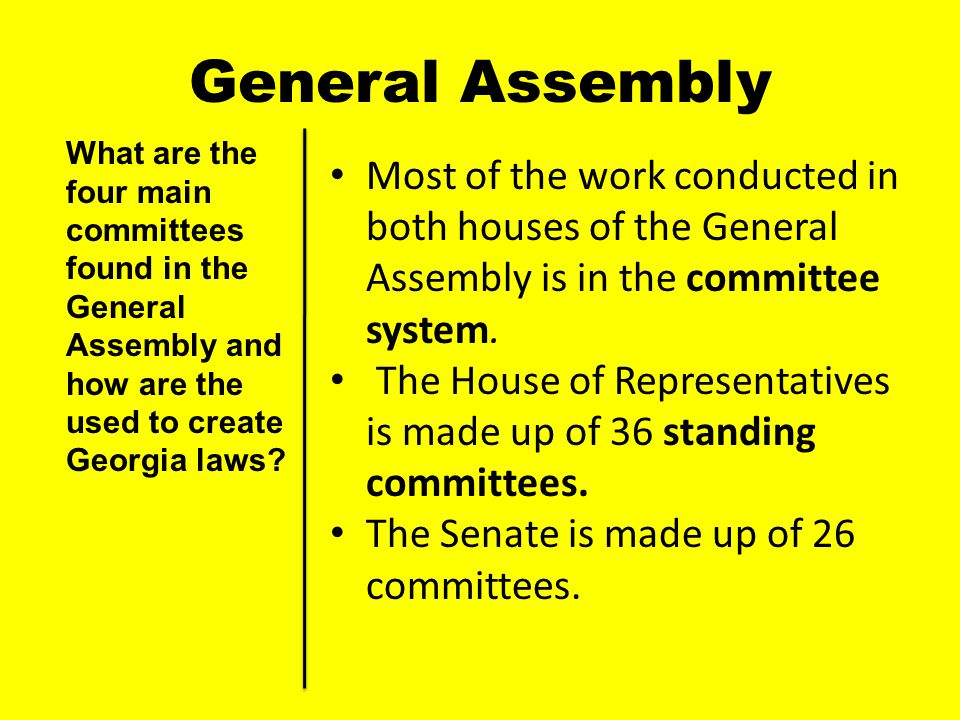 General Assembly What are the four main committees found in the General Assembly and how are the used to create Georgia laws